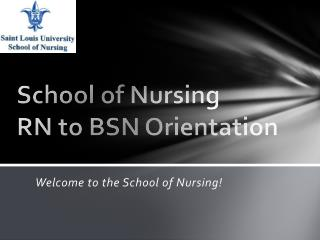School of Nursing  RN to BSN Orientation