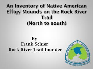 An Inventory of Native American Effigy Mounds on the Rock River Trail  (North to south)