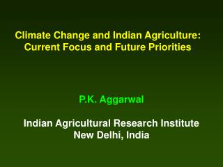 Climate Change and Indian Agriculture: Current Focus and Future Priorities