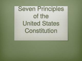 Seven Principles of the  United States Constitution