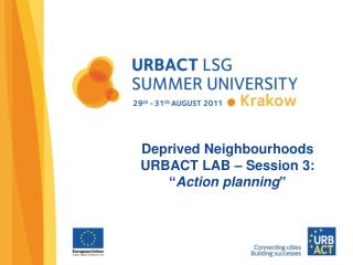 "Deprived Neighbourhoods URBACT LAB – Session 3: "" Action planning """