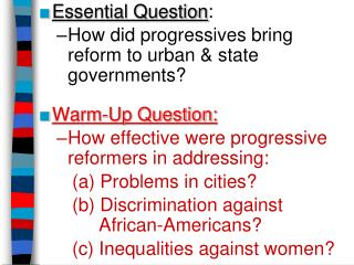 Essential Question : How did progressives bring  reform to urban & state governments?
