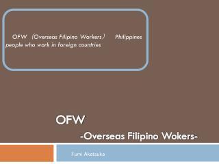 OFW -Overseas Filipino  Wokers -