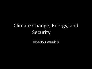 Climate Change, Energy, and Security