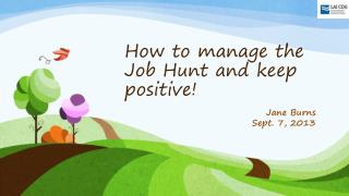 How to manage the Job Hunt and keep positive!