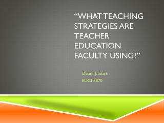"""What Teaching Strategies are Teacher Education Faculty Using?"""