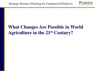 What Changes Are Possible in World Agriculture in the 21st Century