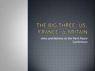 The Big Three: US, France, & Britain