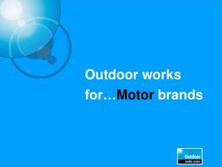 Outdoor works for… Motor brands