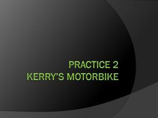 Practice 2 Kerry's Motorbike
