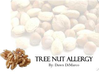 Tree Nut Allergy By: Dawn DiMarco
