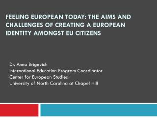 Dr. Anna Brigevich International Education Program Coordinator Center for European Studies