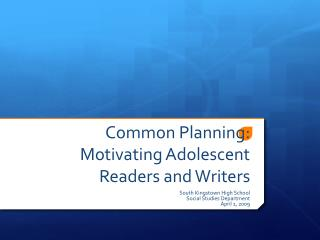 Common Planning: Motivating Adolescent Readers and Writers