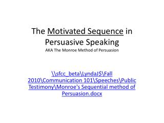 The  Motivated Sequence  in Persuasive Speaking AKA The Monroe Method of Persuasion