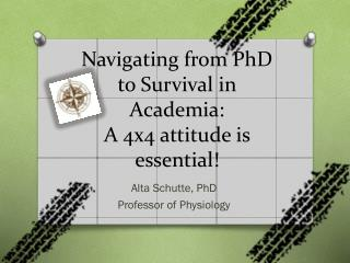 Navigating from PhD to Survival in Academia:  A 4x4 attitude is essential!