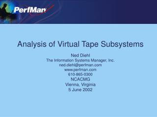 Analysis of Virtual Tape Subsystems   Ned Diehl The Information Systems Manager, Inc. ned.diehlperfman perfman 610-865-0