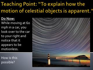 "Teaching Point: ""To explain how the motion of celestial objects is apparent."""