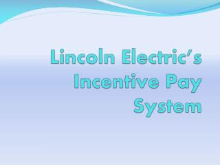 Lincoln  Electric's Incentive Pay System
