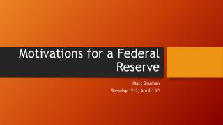 Motivations for a Federal Reserve