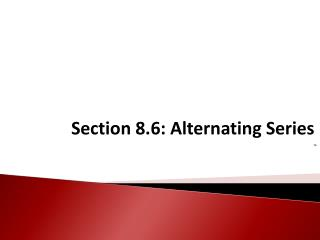 Section 8.6: Alternating Series