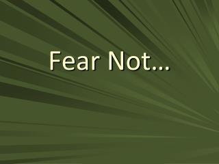 Fear Not…