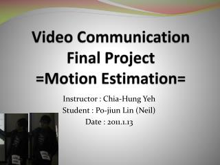 Video Communication  Final Project =Motion Estimation=