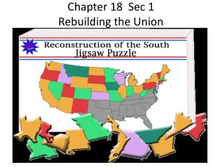 Chapter 18  Sec 1 Rebuilding the Union