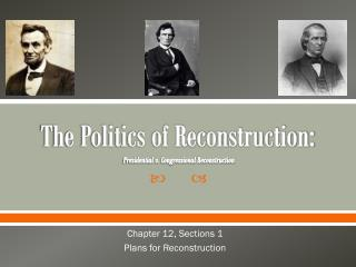 The Politics of Reconstruction : Presidential v. Congressional Reconstruction