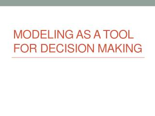 Modeling as a tool for Decision Making