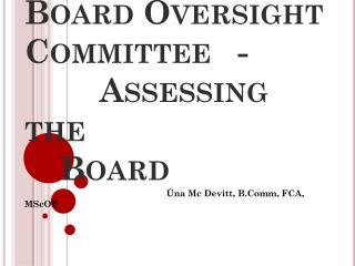 Board Oversight Committee	-         Assessing the                    		Board