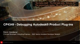CP4349 - Debugging Autodesk® Product Plug-ins