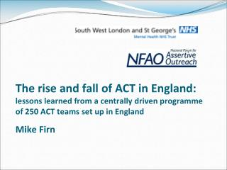 The rise and fall of ACT in England: lessons learned from a centrally driven programme of 250 ACT teams set up in Englan