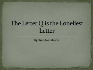 The Letter Q is the Loneliest Letter