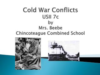 Cold War Conflicts USII 7c by  Mrs. Beebe Chincoteague Combined School