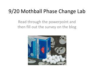 9 / 20 Mothball Phase Change Lab
