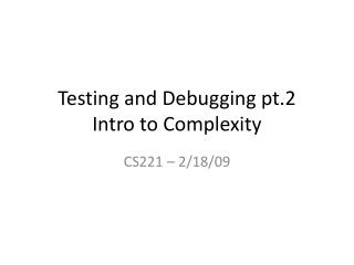 Testing and Debugging pt.2 Intro to Complexity