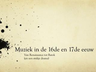 Muziek  in de 16de en 17de  eeuw