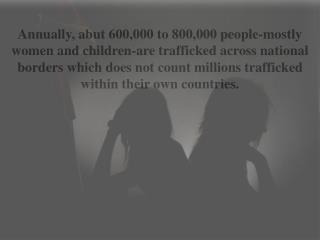 Every year 1.2 million children are trafficked by different agents.