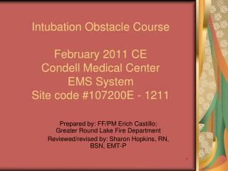 Intubation Obstacle Course  February 2011 CE Condell Medical Center     EMS System Site code 107200E - 1211