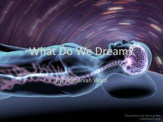 What Do We Dream?