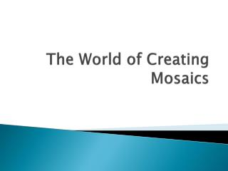 The World of Creating Mosaics