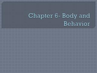 Chapter 6- Body and Behavior