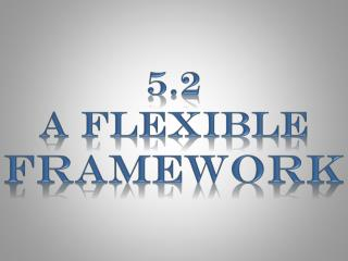 5.2  A Flexible  Framework