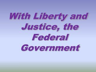 With Liberty and Justice, the Federal Government