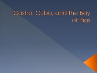Castro, Cuba, and the Bay of Pigs