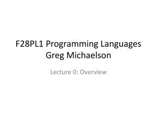 F28PL1 Programming Languages Greg Michaelson
