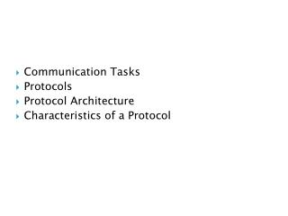Communication Tasks Protocols  Protocol Architecture Characteristics of a Protocol