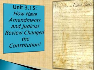 Unit 3.15 : How Have Amendments and Judicial Review Changed the Constitution?