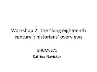 "Workshop 2: The ""long  eighteenth  century"":  historians' overviews"