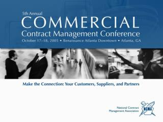 NCMA 5th Annual Commercial Contract Management Conference Make the Connection: Your Customers, Suppliers, and Partners
